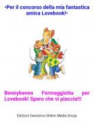 Bennybenex Formaggiotta per Lovebook! Spero che vi piaccia!!! - •Per il concorso della mia fantastica amica Lovebook!•