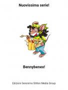 Bennybenex! - Nuovissima serie!
