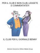 IL CLUB PER IL GIORNALE BENNY - PER IL CLUB E NON CLUB, LEGGETE E COMMENTATE!!!