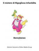 Bennybenex - Il mistero di Rigogliosa Infastidita