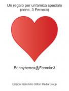Bennybenex@Ferocia:3 - Un regalo per un'amica speciale (conc. 3 Ferocia)