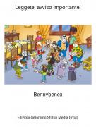 Bennybenex - Leggete, avviso importante!