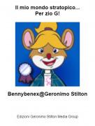 Bennybenex@Geronimo Stilton - Il mio mondo stratopico...Per zio G!