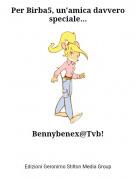 Bennybenex@Tvb! - Per Birba5, un'amica davvero speciale...