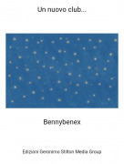 Bennybenex - Un nuovo club...