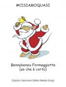 Bennybenex Formaggiotta(so che è corto) - #CISIAMOQUASI