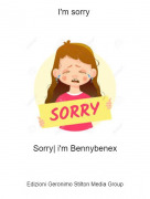 Sorry| i'm Bennybenex - I'm sorry