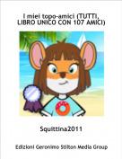 Squittina2011 - I miei topo-amici (TUTTI, LIBRO UNICO CON 107 AMICI)