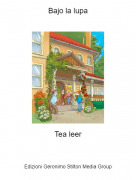 Tea leer - Bajo la lupa