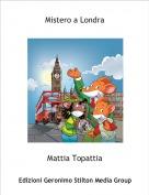 Mattia Topattia - Mistero a Londra