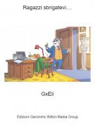 GxEli - Ragazzi sbrigatevi....