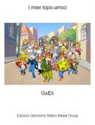 GxEli - I miei topo-amici