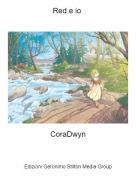 CoraDwyn - Red e io