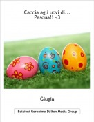 Giugia - Caccia agli uovi di...Pasqua!! <3