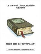 caccia gatti per sqyttina2011 - Le storie di Librox,storielle taglienti