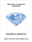 MOZZARELLA AMMUFFITA - Geronimo e la gemma scomparsa