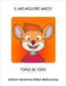 TOPUS DE TOPIS - IL MIO MIGLIORE AMICO!