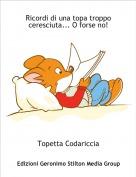 Topetta Codariccia - Ricordi di una topa troppo ceresciuta... O forse no!