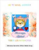 TODOS LOS RATONCITOS - NO TE VAYAS, ANDROID!