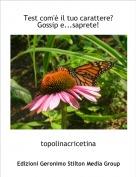 topolinacricetina - Test com'è il tuo carattere?Gossip e...saprete!
