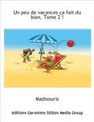 Madisouris - Un peu de vacances ça fait du bien, Tome 2 !