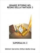SUPERSALVA 3 - GRANDE RITORNO NEL REGNO DELLA FANTASIA 3