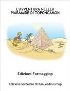 Edizioni Formaggiop - L'AVVENTURA NELLLA PIARAMIDE DI TOPONCAMON