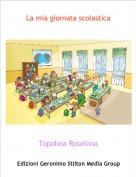 Topolina Rosellina - La mia giornata scolastica