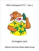 formaggina squit - Mille Gossippare!!!(1° num.)