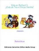 Ratonikua - Vida en Ratford 3:¿Club de Tea o Chicas Vanilla?1