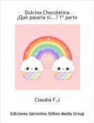 Claudia F.J - Dulcina Chocolatina ¿Qué pasaría si...? 1ª parte