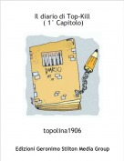 topolina1906 - Il diario di Top-Kill ( 1° Capitolo)