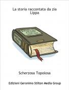 Scherzosa Topolosa - La storia raccontata da zia Lippa