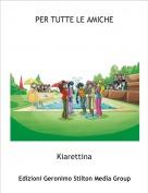 Kiarettina - PER TUTTE LE AMICHE