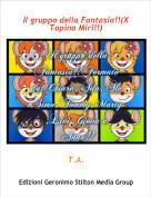 T.A. - Il gruppo della Fantasia!!(X Topina Miri!!)