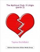 Topina OcchiDolci - The Mythical Club: Il Litigio(parte 2)