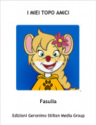Fasulla - I MIEI TOPO AMICI