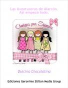 Dulcina Chocolatina - Las Aventureras de Alarcón.Así empezó todo.