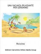 Riciclino - UNA VACANZA RILASSANTEPER GERONIMO