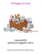 melody4000(perfavore leggete il libro) - formaggio & scoop