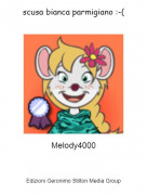 Melody4000 - scusa bianca parmigiano :-(