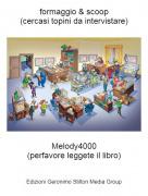 Melody4000(perfavore leggete il libro) - formaggio & scoop(cercasi topini da intervistare)