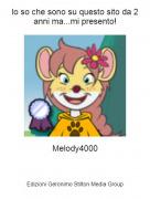 Melody4000 - lo so che sono su questo sito da 2 anni ma...mi presento!