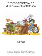 Maycol - EFECTOS ESPECIALES#LosPremiosStiltonRatojuani