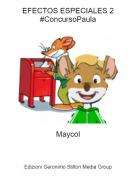 Maycol - EFECTOS ESPECIALES 2#ConcursoPaula