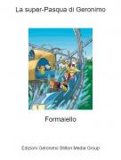 Formaiello - La super-Pasqua di Geronimo