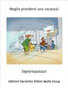 Signortopolazzi - Meglio prendersi una vacanza!