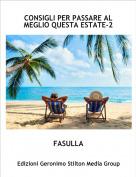 FASULLA - CONSIGLI PER PASSARE AL MEGLIO QUESTA ESTATE-2