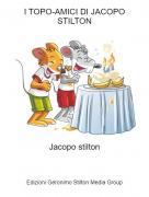 Jacopo stilton - I TOPO-AMICI DI JACOPO STILTON