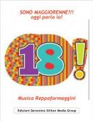 Musica Reppaformaggini - SONO MAGGIORENNE!!!oggi parlo io!